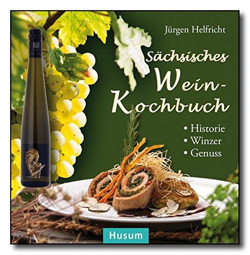 Sächsisches Wein-Kochbuch: Historie - Winzer - Genuss