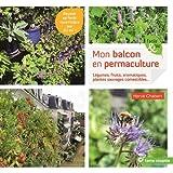 Mon balcon en permaculture : Légumes, fruits, aromatiques, plantes sauvages comestibles...