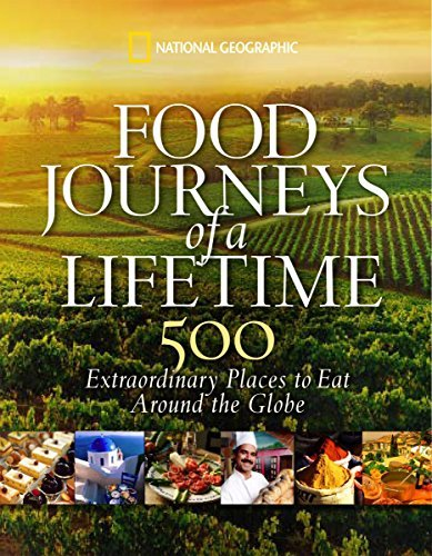 Food Journeys of a Lifetime: 500 Extraordinary Places to Eat Around the Globe by National Geographic (10/20/2009)