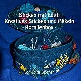Kreatives Sticken und Häkeln - Korallenbox (Sticken mit Edith 9)