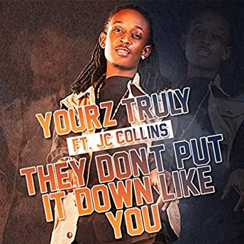 They Don't Put It Down Like You (feat. J.C Collins)