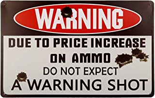 XuYangs Due to Price Increase On Ammo Do Not Expect A Warning Shot Metal Sign, Retro Safety Tin Signs for Yard, Farm, Fence, Home.