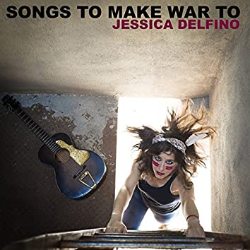 Songs to Make War to (14 Anarchist Anthems for the Whole Family)