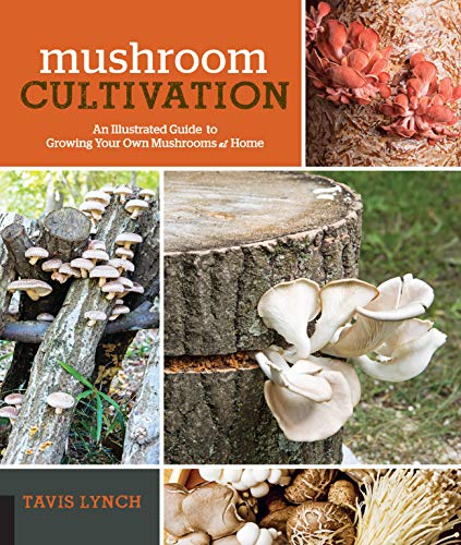 Mushroom Cultivation: An Illustrated Guide to Growing Your Own...