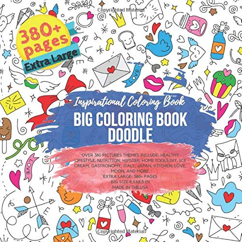 Big Coloring Book Doodle. Inspirational Coloring Book - Over 380 Pictures themes include: Healthy Lifestyle, Nutrition, Hipster, Home Tools Diy, Ice ... Extra Large 380+ pages. Big size 8,5x8,5in