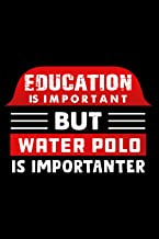 Education Is Important But Water Polo Is Importanter: This Daily Wellness Journal Gift for Water Polo Player or who loves ...
