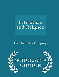 Patriotism and Religion - Scholar's Choice Edition