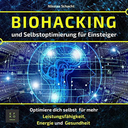 Biohacking und Selbstoptimierung für Einsteiger: Optimiere dich selbst für mehr Leistungsfähigkeit, Energie und Gesundheit (Entfalte dein volles Potenzial) Titelbild