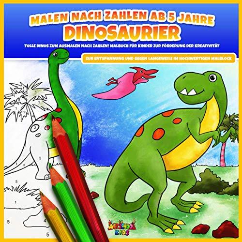 Malen nach Zahlen ab 5 Jahre – Dinosaurier: Tolle Dinos zum Ausmalen nach Zahlen! Malbuch für Kinder zur Förderung der Kreativität, zur Entspannung und gegen Langeweile im hochwertigen Malblock