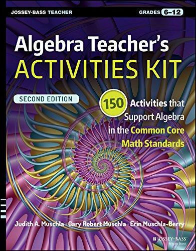 Algebra Teacher's Activities Kit: 150 Activities that Support Algebra in the Common Core Math Standards, Grades 6-12 (J-