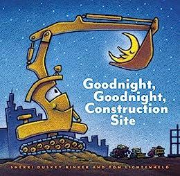 Goodnight, Goodnight Construction Site by [Sherri Duskey Rinker, Tom Lichtenheld]