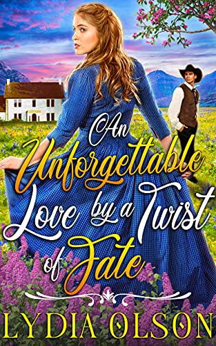 An Unforgettable Love by a Twist of Fate: A Western Historical Romance Book by [Lydia Olson]