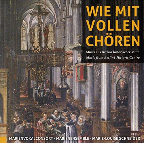 Wie Mit Vollen Chören : Music from Berlin\'s Historic Centre