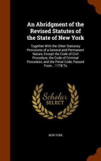 An Abridgment of the Revised Statutes of the State of New York: Together With the Other Statutory Provisions of a General ...