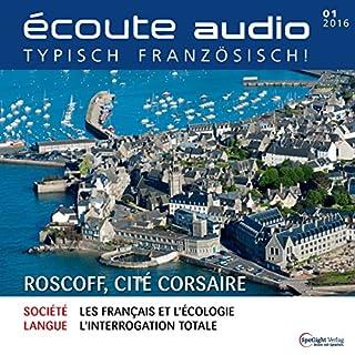 Écoute Audio - Roscoff, cité corsaire. 1/2016     Französisch lernen Audio - Korsarenstadt Roscoff              Autor:                                                                                                                                 div.                               Sprecher:                                                                                                                                 div.                      Spieldauer: 55 Min.     Noch nicht bewertet     Gesamt 0,0