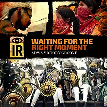 IR 38 Waiting for the Right Moment: Adwa Victory Groove