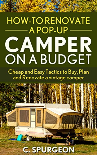 HowTo Renovate A PopUp Camper on a Budget: Cheap and Easy Tactics to Buy Plan and Renovate a vintage camper