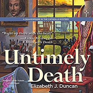 Untimely Death     A Shakespeare in the Catskills Mystery, Book 1              By:                                                                                                                                 Elizabeth J. Duncan                               Narrated by:                                                                                                                                 Sarah Nichols                      Length: 6 hrs and 2 mins     32 ratings     Overall 3.6