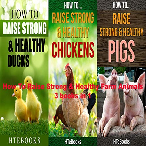 How to Raise Strong & Healthy Farm Animals: 3 Books in 1 cover art