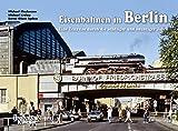 Eisenbahnen in Berlin: Eine Zeitreise durch die achtziger und neunziger Jahre - Michael Bleckmann