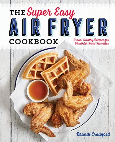 The Super Easy Air Fryer Cookbook Crave Worthy Recipes for Healthier Fried Favorites product image