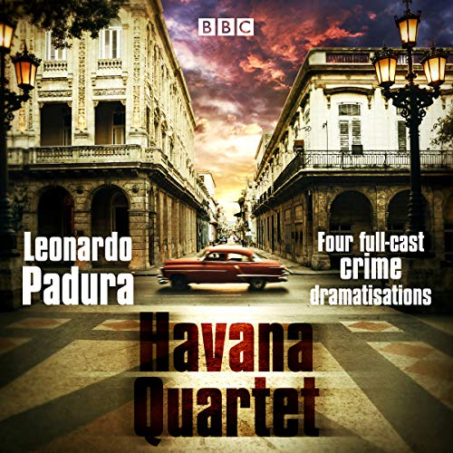 The Havana Quartet     Four Full-Cast Crime Dramatisations              By:                                                                                                                                 Leonardo Padura                               Narrated by:                                                                                                                                 Adjoa Andoh,                                                                                        Ben Crowe,                                                                                        Lanre Malaolu,                   and others                 Length: 3 hrs and 47 mins     Not rated yet     Overall 0.0