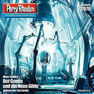Der Gondu und die Neue Gilde     Perry Rhodan 2970              Autor:                                                                                                                                 Oliver Fröhlich                               Sprecher:                                                                                                                                 Tom Jacobs                      Spieldauer: 3 Std. und 34 Min.     3 Bewertungen     Gesamt 4,3