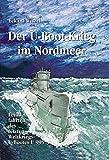 Der U-Boot-Krieg im Nordmeer: Feindfahrten des letzten Weltkriegs U-Bootes U995 - Eckard Wetzel