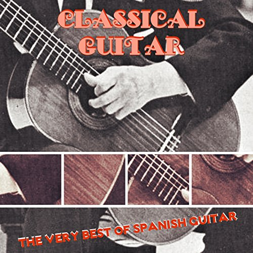 Classical Guitar (The Very Best Of Spanish Guitar)