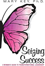 Seizing Success: A Woman's Guide to Transformational Leadership (1)