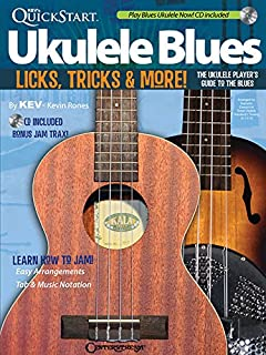 Kev'S Quickstart Ukulele Blues: Licks, Tricks and More - the Ukulele Player's Guide to the Blues