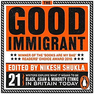 The Good Immigrant                   By:                                                                                                                                 Nikesh Shukla - editor                               Narrated by:                                                                                                                                 Nikesh Shukla,                                                                                        Varaidzo,                                                                                        Chimene Suleyman,                   and others                 Length: 7 hrs     288 ratings     Overall 4.8