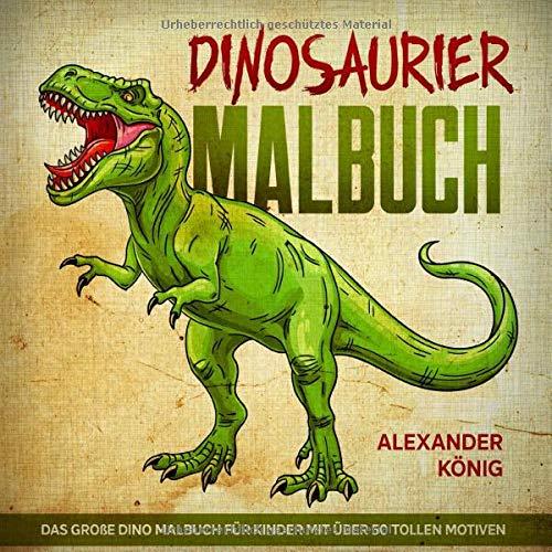 Dinosaurier Malbuch: Das große Dino Malbuch für Kinder mit über 50 tollen Motiven