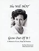 She Will NOT Grow Out Of It !: A Memoir of Love, Hope & Promise