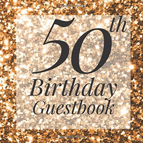 50th Birthday Guestbook: Gold Glitter Sparkle Sequin Look Guest Book - Elegant 50 Birthday Wedding Anniversary Party Signing Message Book - Gift Log & ... Keepsake Present - Special Memories Ideas