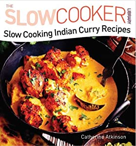 Get slow cooking indian curry recipes slow cooker library by slow cooking indian curry recipes slow cooker library by catherine atkinson ebook forumfinder Images