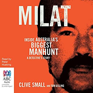 Milat     Inside Australia's Biggest Manhunt - a Detective's Story              By:                                                                                                                                 Clive Small,                                                                                        Tom Gilling                               Narrated by:                                                                                                                                 Peter Hosking                      Length: 7 hrs and 27 mins     65 ratings     Overall 4.1