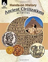 Hands-on History: Ancient Civilizations Activities – Teacher Resource Provides Fun Games and Simulations that Support Hands-On Learning (Social Studies Classroom Resource)
