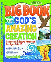 Big Book of God's Amazing Creation: 150 fascinating science and nature activities arranged thematically by the days of creation