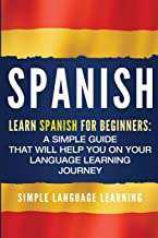 Spanish: Learn Spanish for Beginners: A Simple Guide that Will Help You on Your Language Learning Journey [Idioma Inglés]