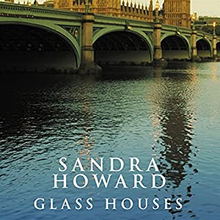 Glass Houses                   By:                                                                                                                                 Sandra Howard                               Narrated by:                                                                                                                                 Jilly Bond                      Length: 13 hrs and 39 mins     8 ratings     Overall 4.4