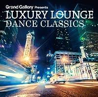 LUXURY LOUNGE DANCE CLASSICS
