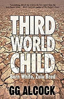 Third World Child: Born White, Zulu Bred by [GG Alcock]