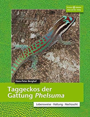 Taggeckos der Gattung Phelsuma: Lebensweise, Haltung, Zucht (Terrarien-Bibliothek)