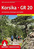 Korsika GR 20: mit Varianten, Einstiegen und Gipfeln. Alle Etappen mit GPS-Tracks