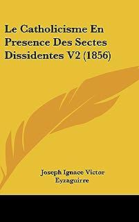 Le Catholicisme En Presence Des Sectes Dissidentes V2 (1856)