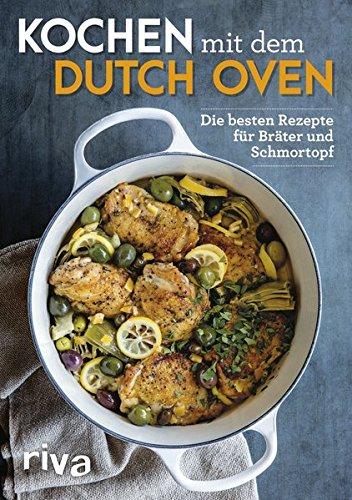 Kochen mit dem Dutch Oven: Die besten Rezepte für Bräter...
