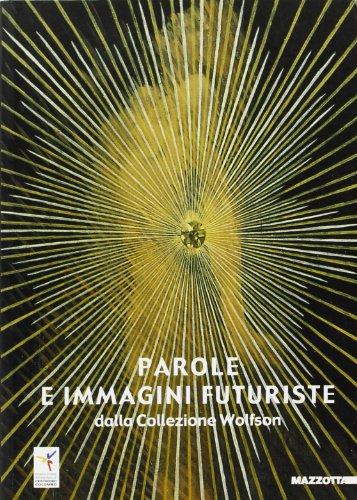 Parole e immagini futuriste dalla collezione Wolfson. Catalogo della mostra (New York-San Francisco-Genova, 2001). Ediz. illustrata (Biblioteca d'arte)