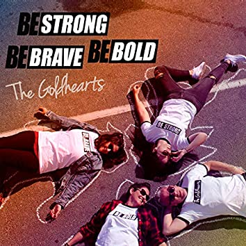 Be Strong Be Brave Be Bold