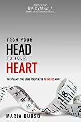 From Your Head to Your Heart: The Change You Long For Is 18 Inches Away Kindle Edition